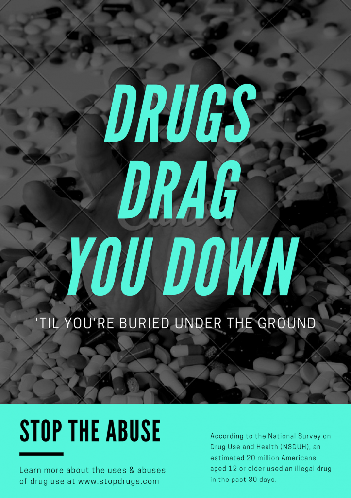 DRUGS DRAG YOU DOWN 'TIL YOU'RE BURIED UNDER THE GROUND